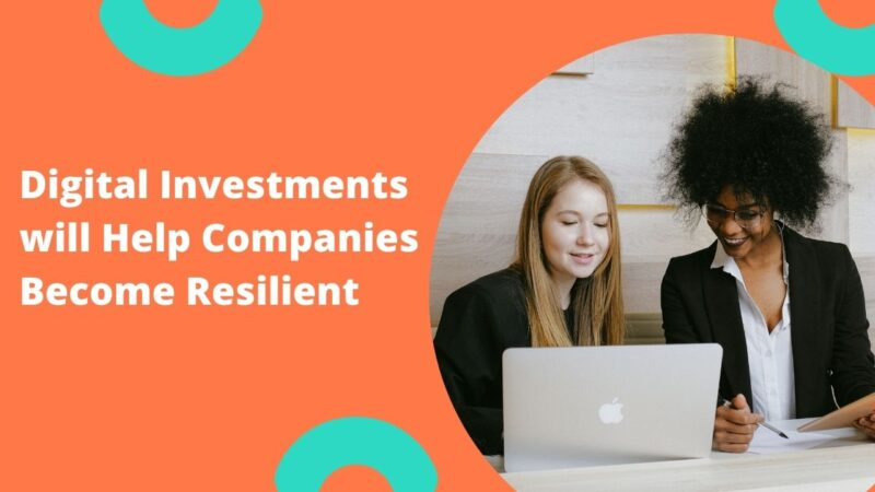 Digital Investments will Help Companies Become Resilient