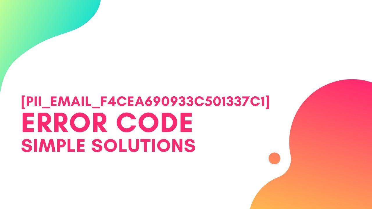 [pii_email_f4cea690933c501337c1] Error Code, Simple Steps to Solve