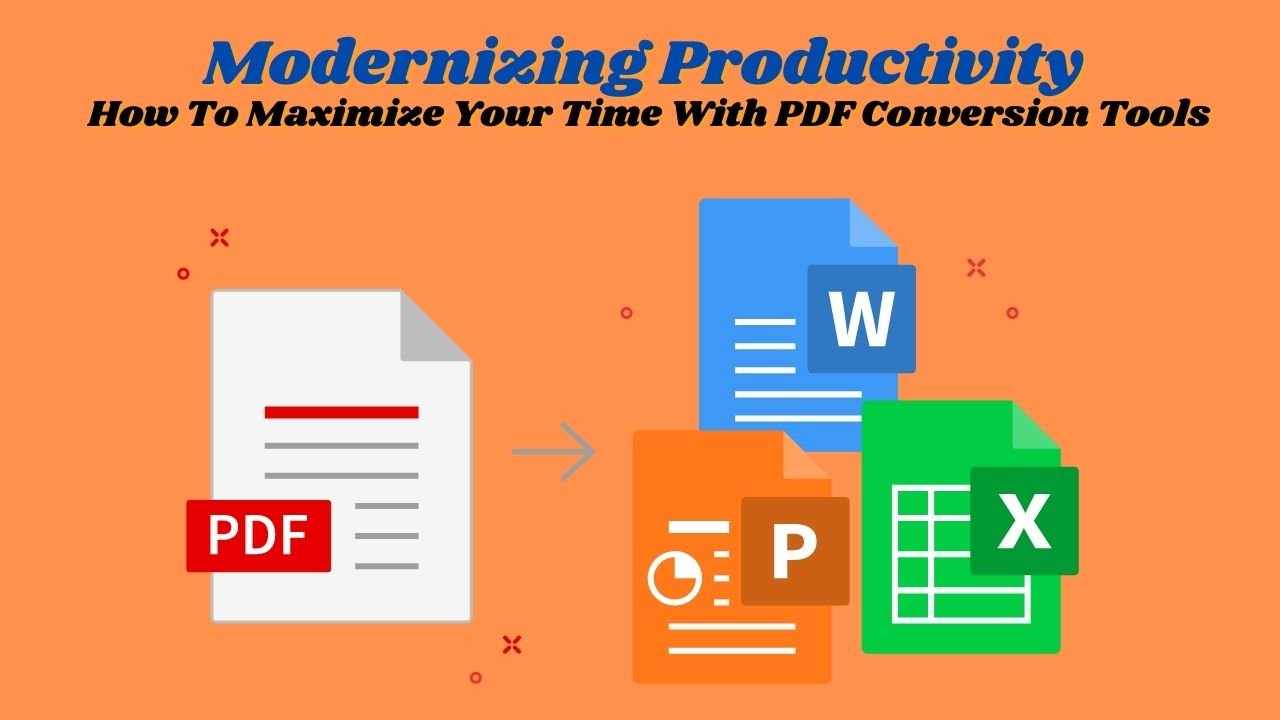How To Maximize Your Time With PDF Conversion Tools