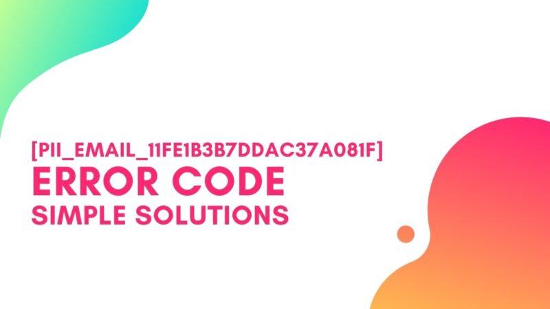 [pii_email_11fe1b3b7ddac37a081f] Error Code, Simple Steps to Solve